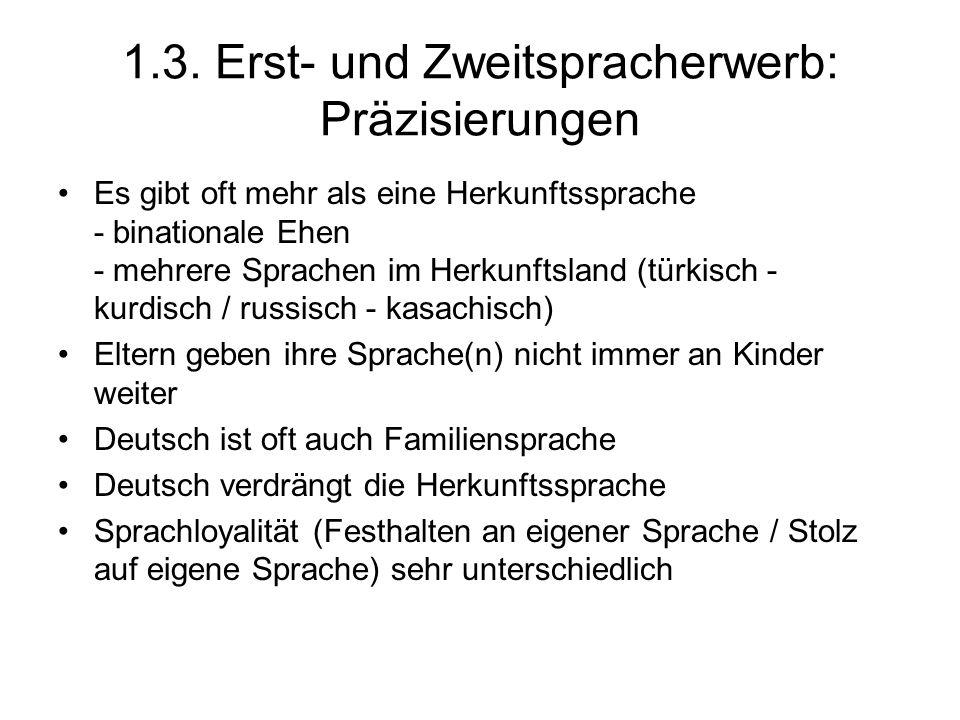 1.3. Erst- und Zweitspracherwerb: Präzisierungen Es gibt oft mehr als eine Herkunftssprache - binationale Ehen - mehrere Sprachen im Herkunftsland (tü
