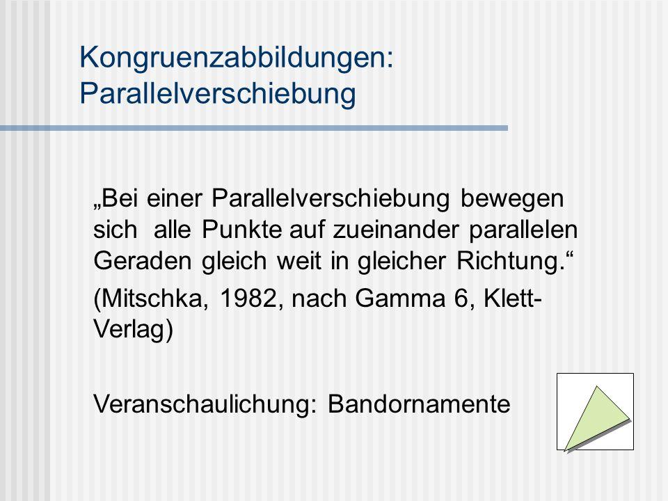 """Kongruenzabbildungen: Parallelverschiebung """"Bei einer Parallelverschiebung bewegen sich alle Punkte auf zueinander parallelen Geraden gleich weit in g"""