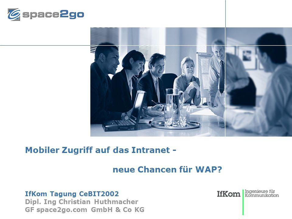 Seite 1© 2002 space2go.com26. Februar 2002 Mobiler Zugriff auf das Intranet - neue Chancen für WAP? IfKom Tagung CeBIT2002 Dipl. Ing Christian Huthmac