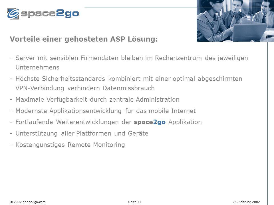 Seite 11© 2002 space2go.com26. Februar 2002 Vorteile einer gehosteten ASP Lösung: Server mit sensiblen Firmendaten bleiben im Rechenzentrum des jewei