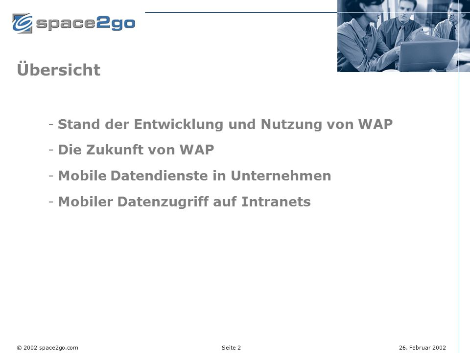 Seite 2© 2002 space2go.com26. Februar 2002 Übersicht Stand der Entwicklung und Nutzung von WAP Die Zukunft von WAP Mobile Datendienste in Unternehm