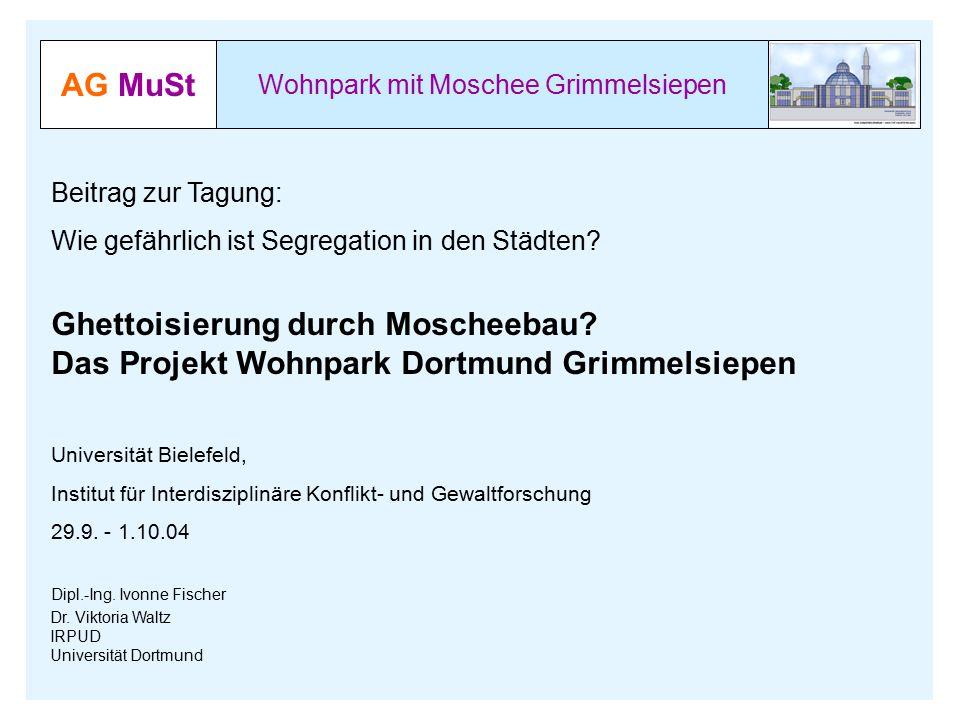 AG MuSt Wohnpark mit Moschee Grimmelsiepen Dr. Viktoria Waltz IRPUD Universität Dortmund Beitrag zur Tagung: Wie gefährlich ist Segregation in den Stä