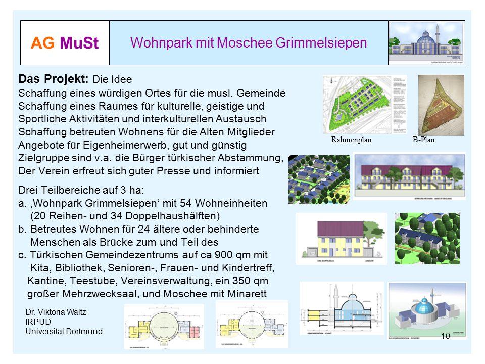 AG MuSt Wohnpark mit Moschee Grimmelsiepen Dr. Viktoria Waltz IRPUD Universität Dortmund Das Projekt: Die Idee Schaffung eines würdigen Ortes für die