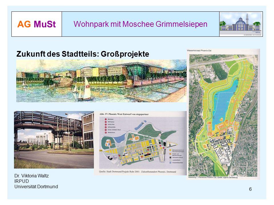 AG MuSt Wohnpark mit Moschee Grimmelsiepen Dr. Viktoria Waltz IRPUD Universität Dortmund Zukunft des Stadtteils: Großprojekte 6