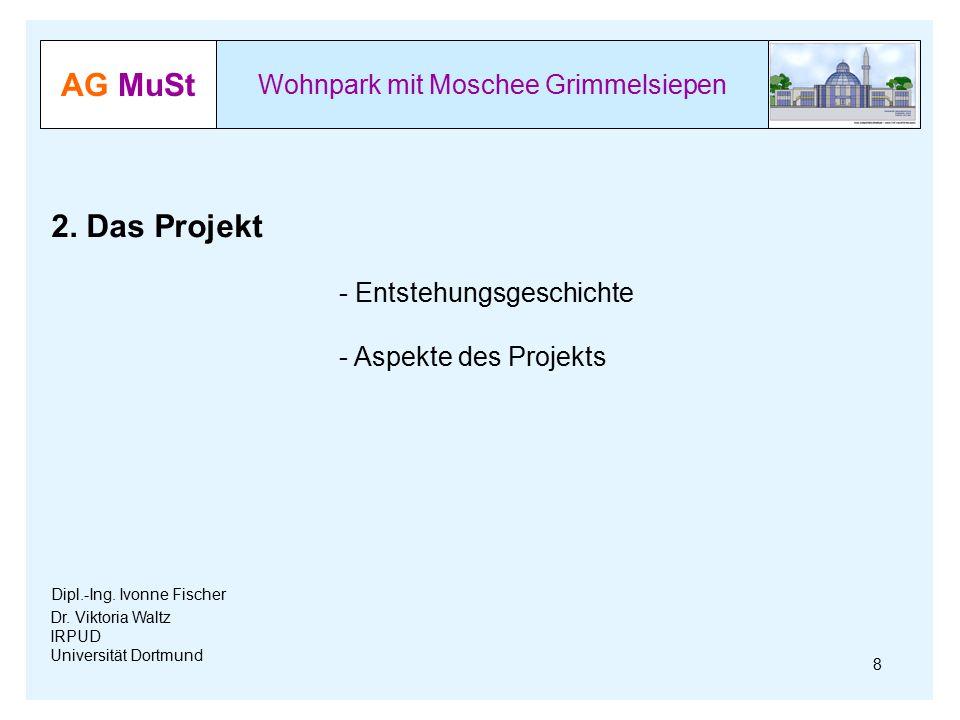 AG MuSt Wohnpark mit Moschee Grimmelsiepen Dr. Viktoria Waltz IRPUD Universität Dortmund 8 2. Das Projekt - Entstehungsgeschichte - Aspekte des Projek