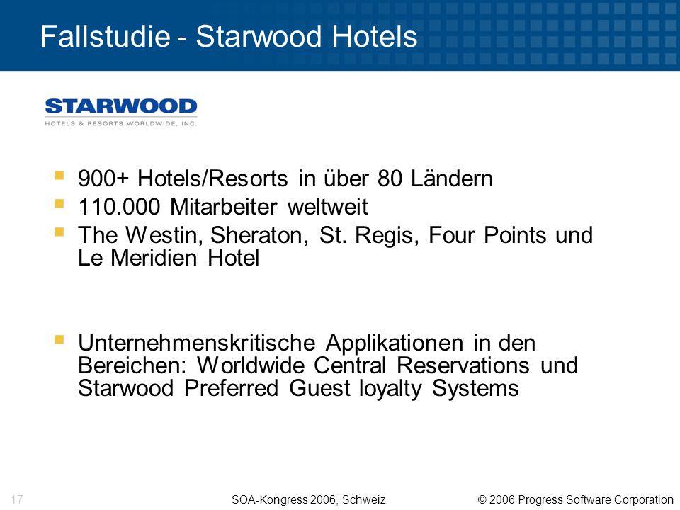 SOA-Kongress 2006, Schweiz © 2006 Progress Software Corporation 17 Fallstudie - Starwood Hotels  900+ Hotels/Resorts in über 80 Ländern  110.000 Mitarbeiter weltweit  The Westin, Sheraton, St.