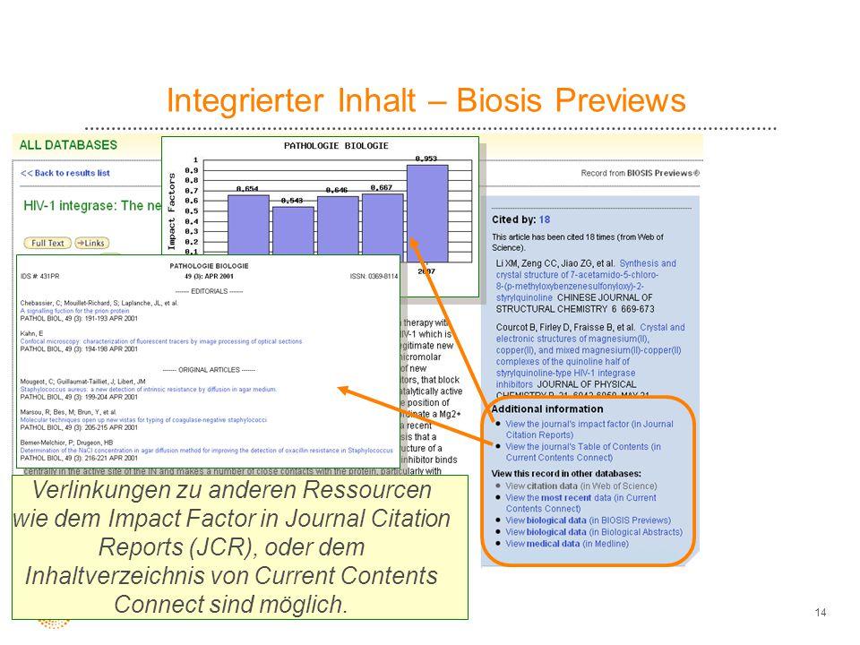 14 Integrierter Inhalt – Biosis Previews Verlinkungen zu anderen Ressourcen wie dem Impact Factor in Journal Citation Reports (JCR), oder dem Inhaltve