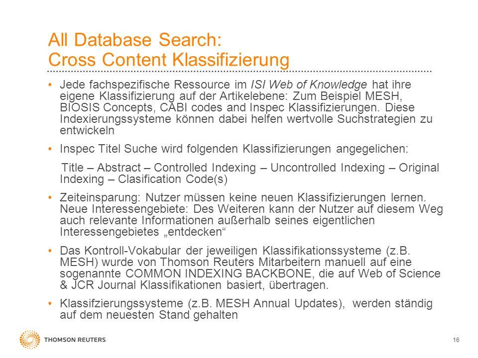 16 All Database Search: Cross Content Klassifizierung Jede fachspezifische Ressource im ISI Web of Knowledge hat ihre eigene Klassifizierung auf der A