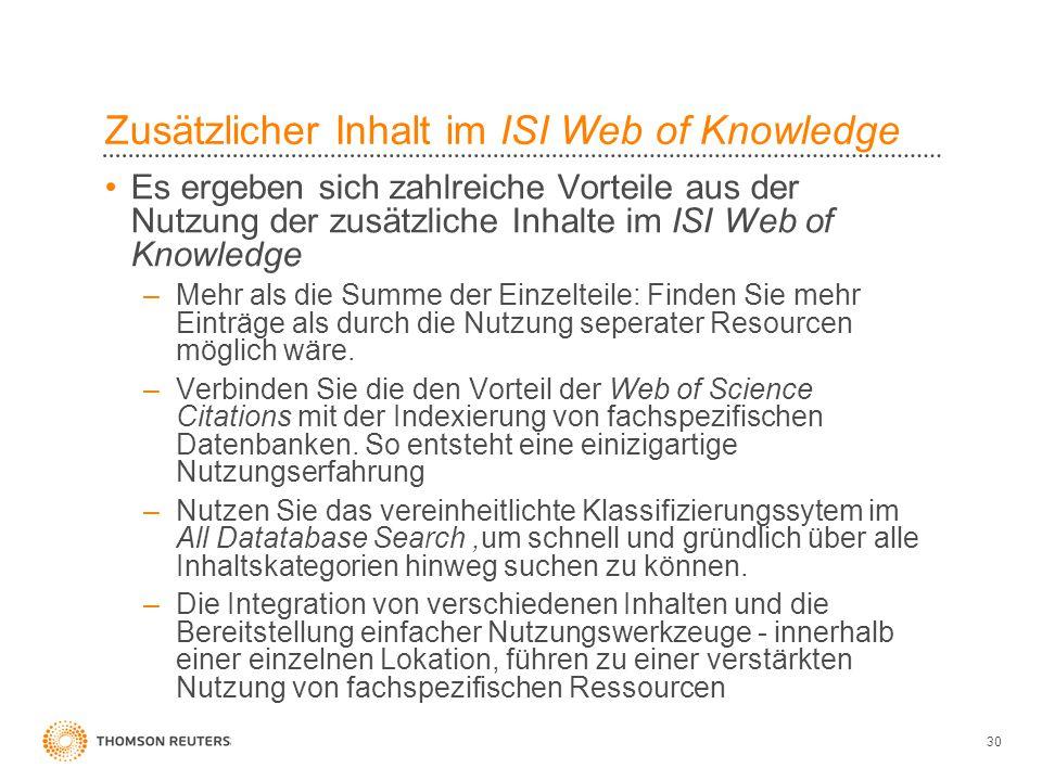 30 Zusätzlicher Inhalt im ISI Web of Knowledge Es ergeben sich zahlreiche Vorteile aus der Nutzung der zusätzliche Inhalte im ISI Web of Knowledge –Me