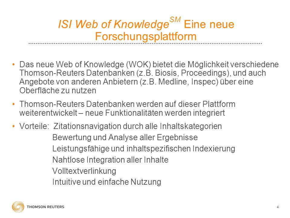 4 ISI Web of Knowledge SM Eine neue Forschungsplattform Das neue Web of Knowledge (WOK) bietet die Möglichkeit verschiedene Thomson-Reuters Datenbanke