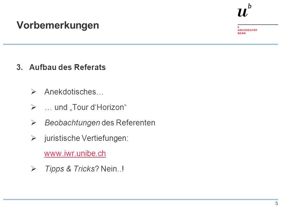 """55 Vorbemerkungen 3.Aufbau des Referats  Anekdotisches…  … und """"Tour d'Horizon  Beobachtungen des Referenten  juristische Vertiefungen: www.iwr.unibe.ch  Tipps & Tricks."""
