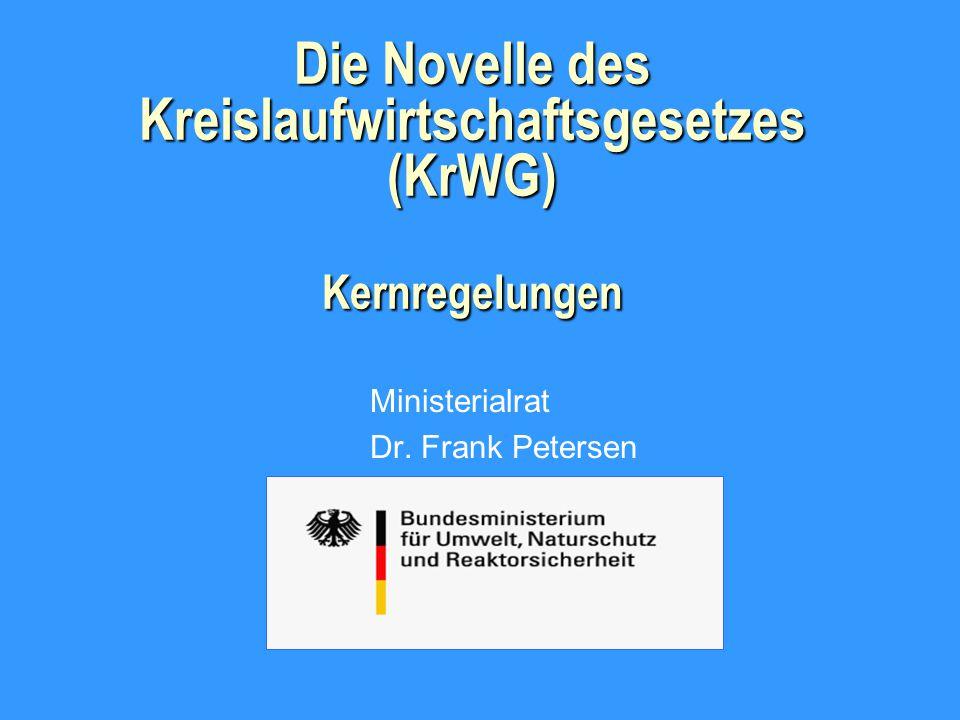 Die Novelle des Kreislaufwirtschaftsgesetzes (KrWG) Kernregelungen Ministerialrat Dr.