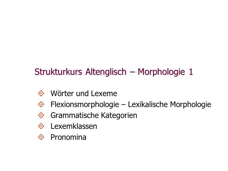 Strukturkurs Altenglisch – Morphologie 1   Wörter und Lexeme   Flexionsmorphologie – Lexikalische Morphologie   Grammatische Kategorien   Lexemklassen   Pronomina