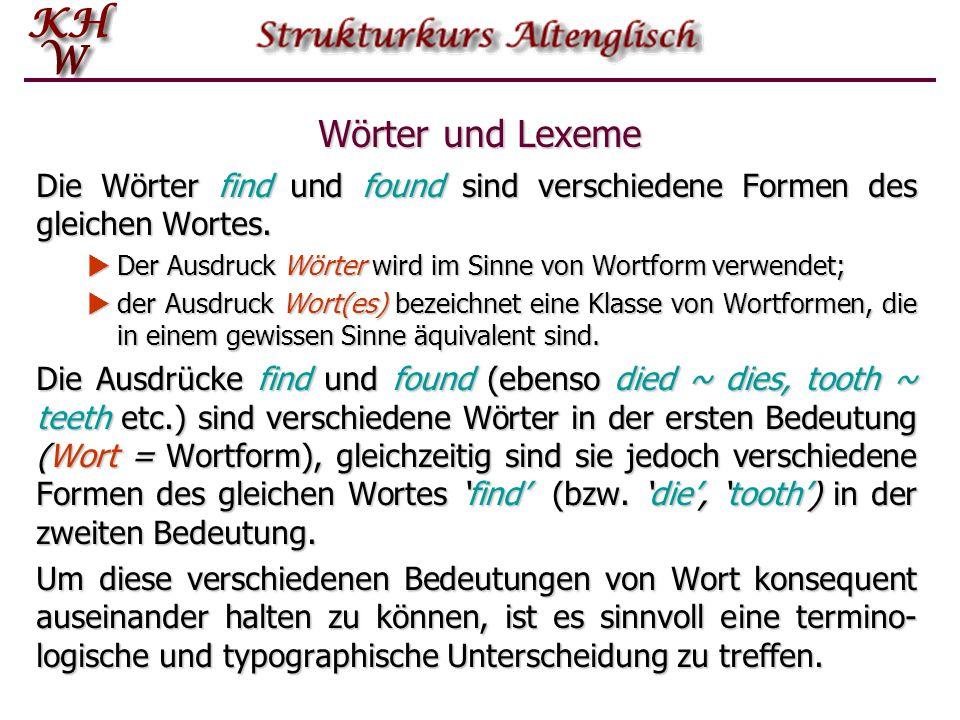 Wörter und Lexeme Die Wörter find und found sind verschiedene Formen des gleichen Wortes.