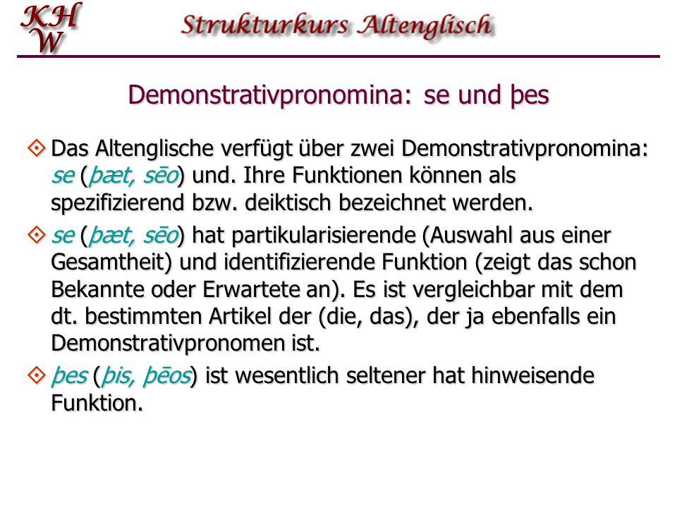 Demonstrativpronomina: se und þes  Das Altenglische verfügt über zwei Demonstrativpronomina: se (þæt, sēo) und.