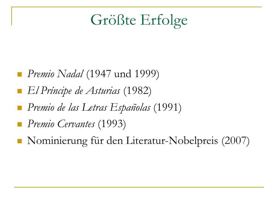 Größte Erfolge Premio Nadal (1947 und 1999) El Príncipe de Asturias (1982) Premio de las Letras Españolas (1991) Premio Cervantes (1993) Nominierung für den Literatur-Nobelpreis (2007)