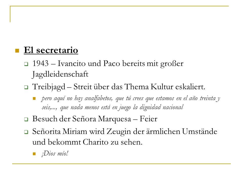 El secretario  1943 – Ivancito und Paco bereits mit großer Jagdleidenschaft  Treibjagd – Streit über das Thema Kultur eskaliert.