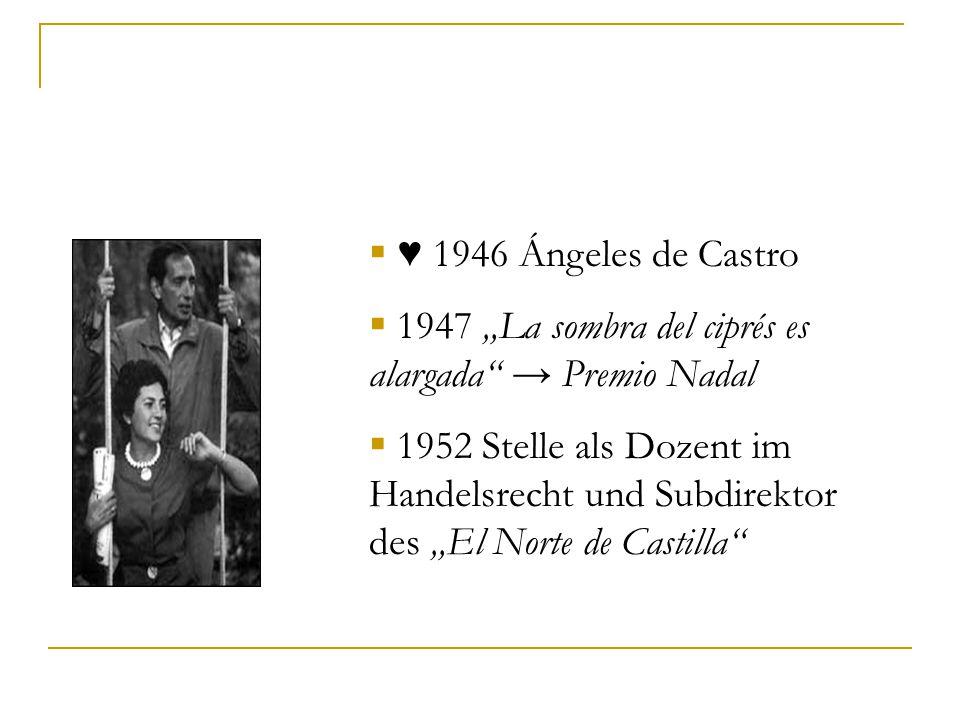 """ ♥ 1946 Ángeles de Castro  1947 """"La sombra del ciprés es alargada → Premio Nadal  1952 Stelle als Dozent im Handelsrecht und Subdirektor des """"El Norte de Castilla"""
