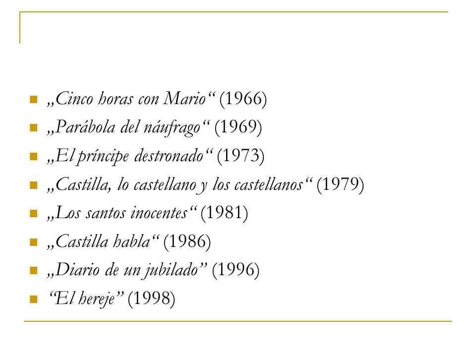 """""""Cinco horas con Mario (1966) """"Parábola del náufrago (1969) """"El príncipe destronado (1973) """"Castilla, lo castellano y los castellanos (1979) """"Los santos inocentes (1981) """"Castilla habla (1986) """"Diario de un jubilado (1996) El hereje (1998)"""