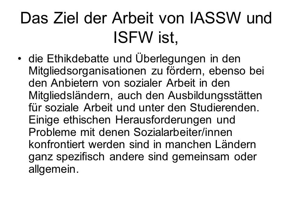 Das Ziel der Arbeit von IASSW und ISFW ist, die Ethikdebatte und Überlegungen in den Mitgliedsorganisationen zu fördern, ebenso bei den Anbietern von