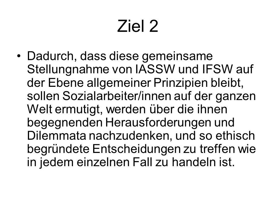 Ziel 2 Dadurch, dass diese gemeinsame Stellungnahme von IASSW und IFSW auf der Ebene allgemeiner Prinzipien bleibt, sollen Sozialarbeiter/innen auf de