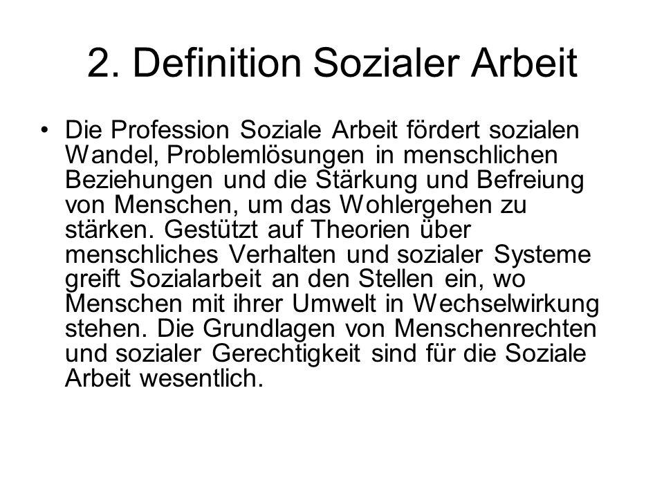 2. Definition Sozialer Arbeit Die Profession Soziale Arbeit fördert sozialen Wandel, Problemlösungen in menschlichen Beziehungen und die Stärkung und