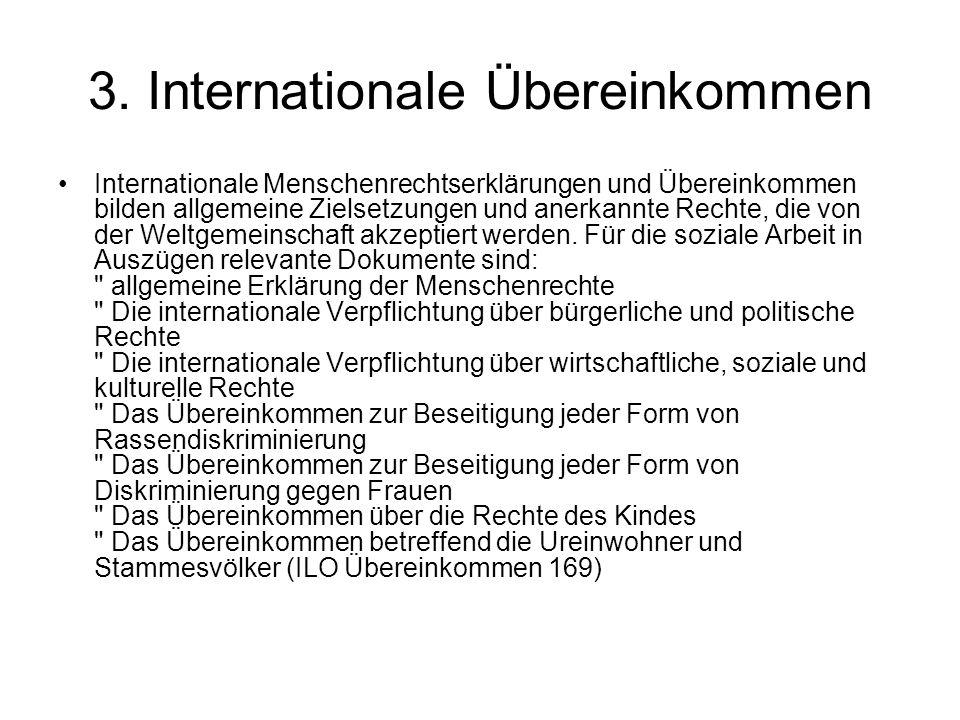 3. Internationale Übereinkommen Internationale Menschenrechtserklärungen und Übereinkommen bilden allgemeine Zielsetzungen und anerkannte Rechte, die
