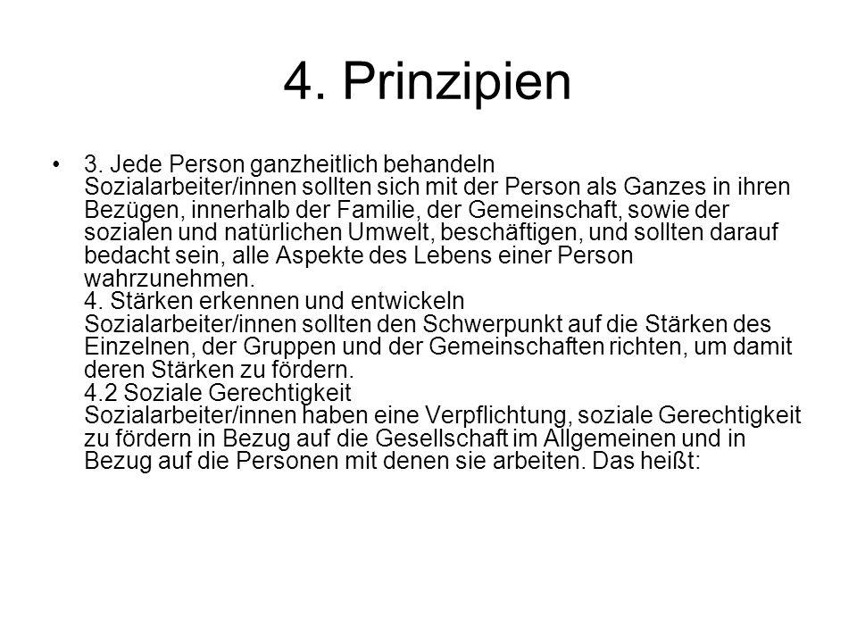 4. Prinzipien 3. Jede Person ganzheitlich behandeln Sozialarbeiter/innen sollten sich mit der Person als Ganzes in ihren Bezügen, innerhalb der Famili