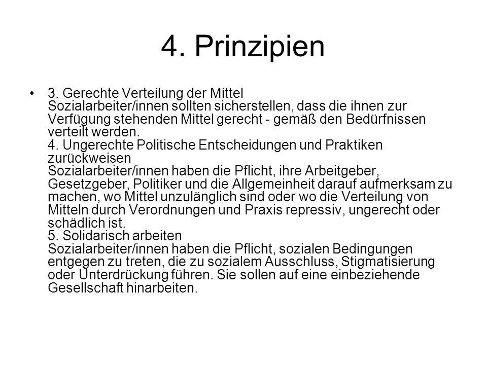 4. Prinzipien 3. Gerechte Verteilung der Mittel Sozialarbeiter/innen sollten sicherstellen, dass die ihnen zur Verfügung stehenden Mittel gerecht - ge