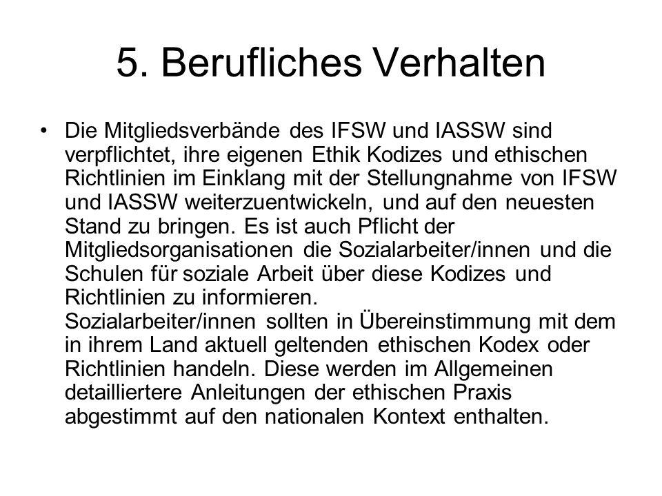 5. Berufliches Verhalten Die Mitgliedsverbände des IFSW und IASSW sind verpflichtet, ihre eigenen Ethik Kodizes und ethischen Richtlinien im Einklang