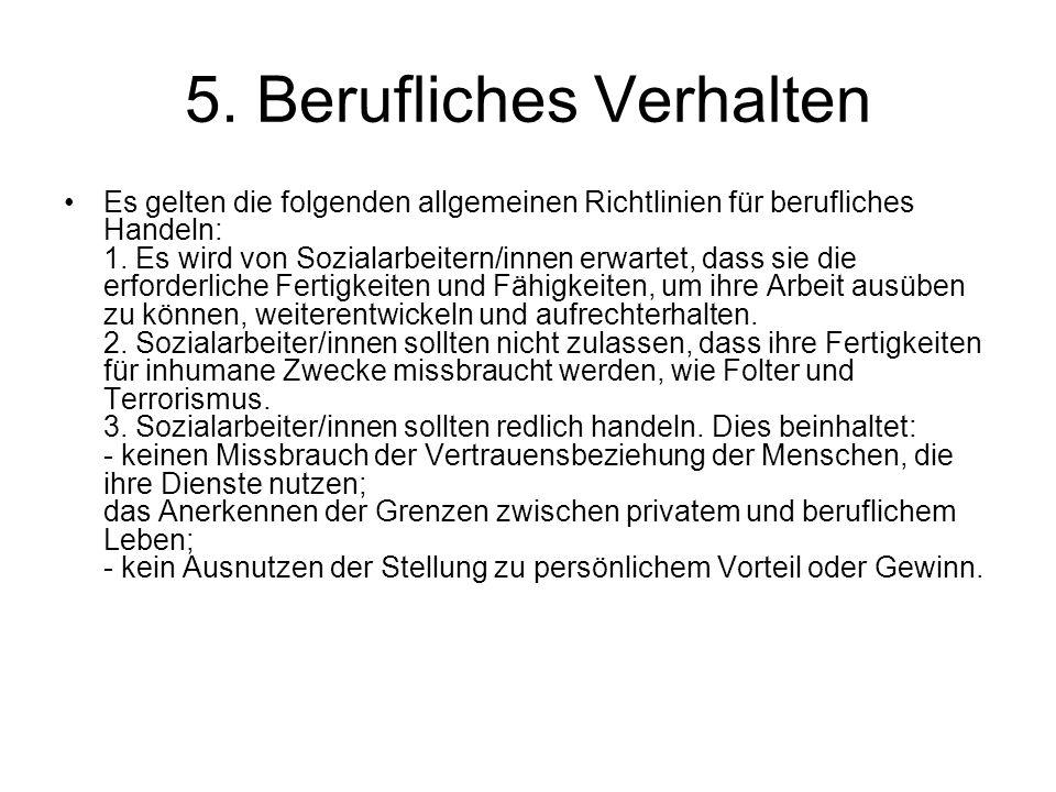 5. Berufliches Verhalten Es gelten die folgenden allgemeinen Richtlinien für berufliches Handeln: 1. Es wird von Sozialarbeitern/innen erwartet, dass