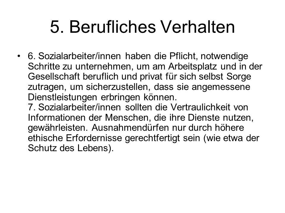5. Berufliches Verhalten 6. Sozialarbeiter/innen haben die Pflicht, notwendige Schritte zu unternehmen, um am Arbeitsplatz und in der Gesellschaft ber