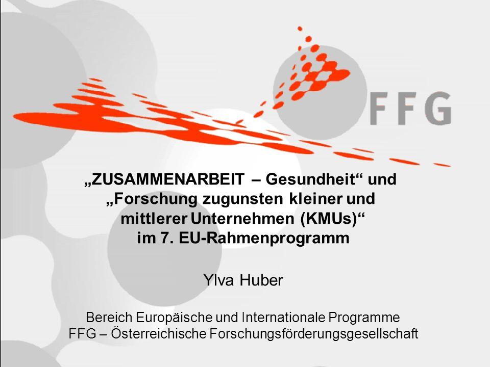 """""""ZUSAMMENARBEIT – Gesundheit"""" und """"Forschung zugunsten kleiner und mittlerer Unternehmen (KMUs)"""" im 7. EU-Rahmenprogramm Ylva Huber Bereich Europäisch"""