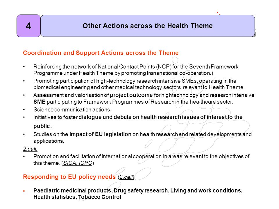 Coordination and Support Actions across the Theme Reinforcing the network of National Contact Points (NCP) for the Seventh Framework Programme under Health Theme by promoting transnational co-operation.) Promoting participation of high-technology research intensive SMEs, operating in the biomedical engineering and other medical technology sectors´relevant to Health Theme.