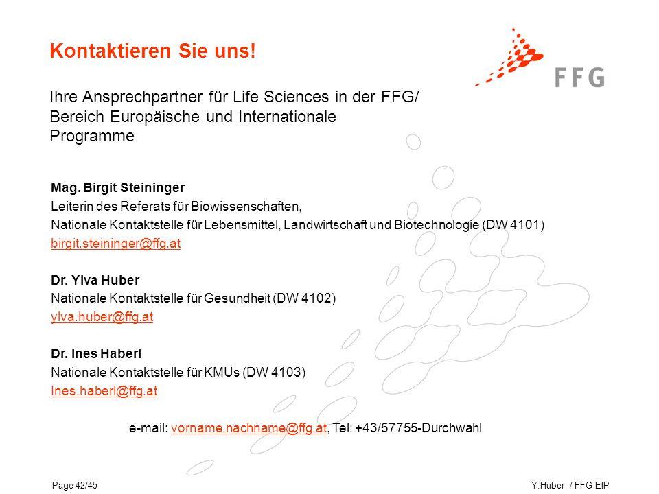 Y.Huber / FFG-EIPPage 42/45 Kontaktieren Sie uns! Ihre Ansprechpartner für Life Sciences in der FFG/ Bereich Europäische und Internationale Programme