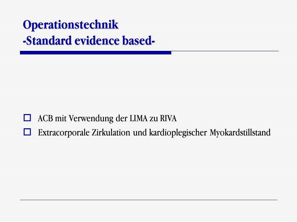 Operationstechnik -Standard evidence based-  ACB mit Verwendung der LIMA zu RIVA  Extracorporale Zirkulation und kardioplegischer Myokardstillstand