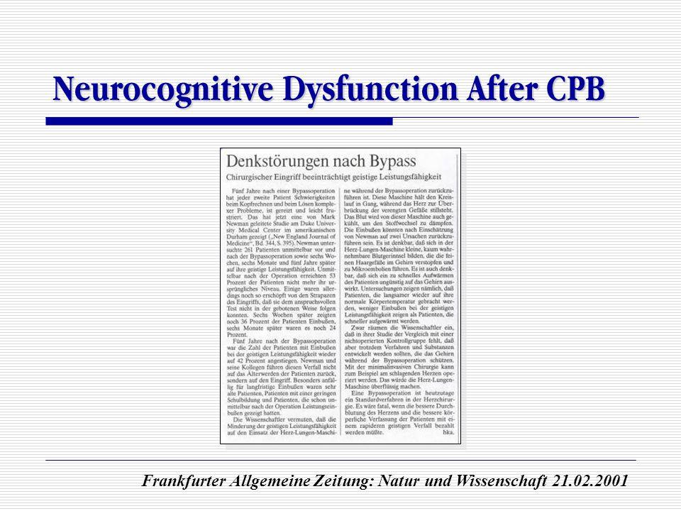 Neurocognitive Dysfunction After CPB Frankfurter Allgemeine Zeitung: Natur und Wissenschaft 21.02.2001