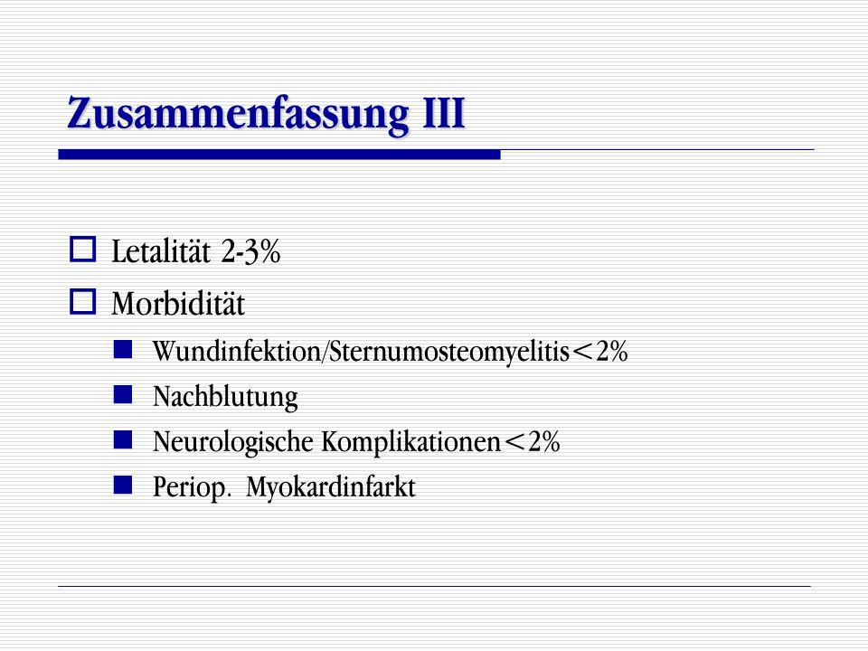 Zusammenfassung III  Letalität 2-3%  Morbidität Wundinfektion/Sternumosteomyelitis<2% Nachblutung Neurologische Komplikationen<2% Periop. Myokardinf
