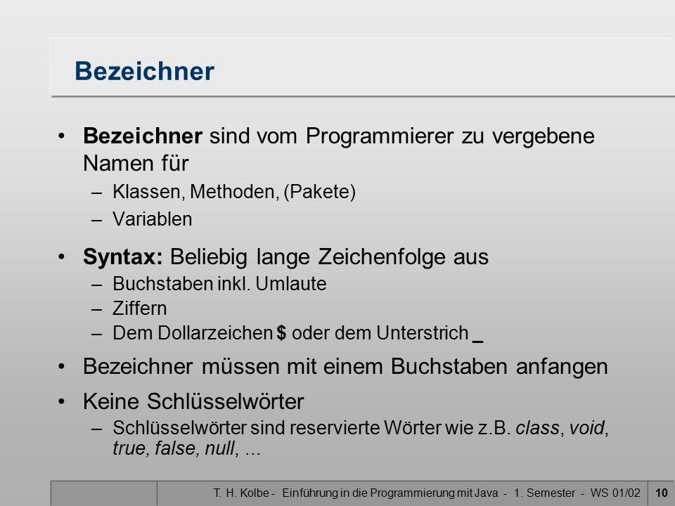 T. H. Kolbe - Einführung in die Programmierung mit Java - 1. Semester - WS 01/0210 Bezeichner Bezeichner sind vom Programmierer zu vergebene Namen für