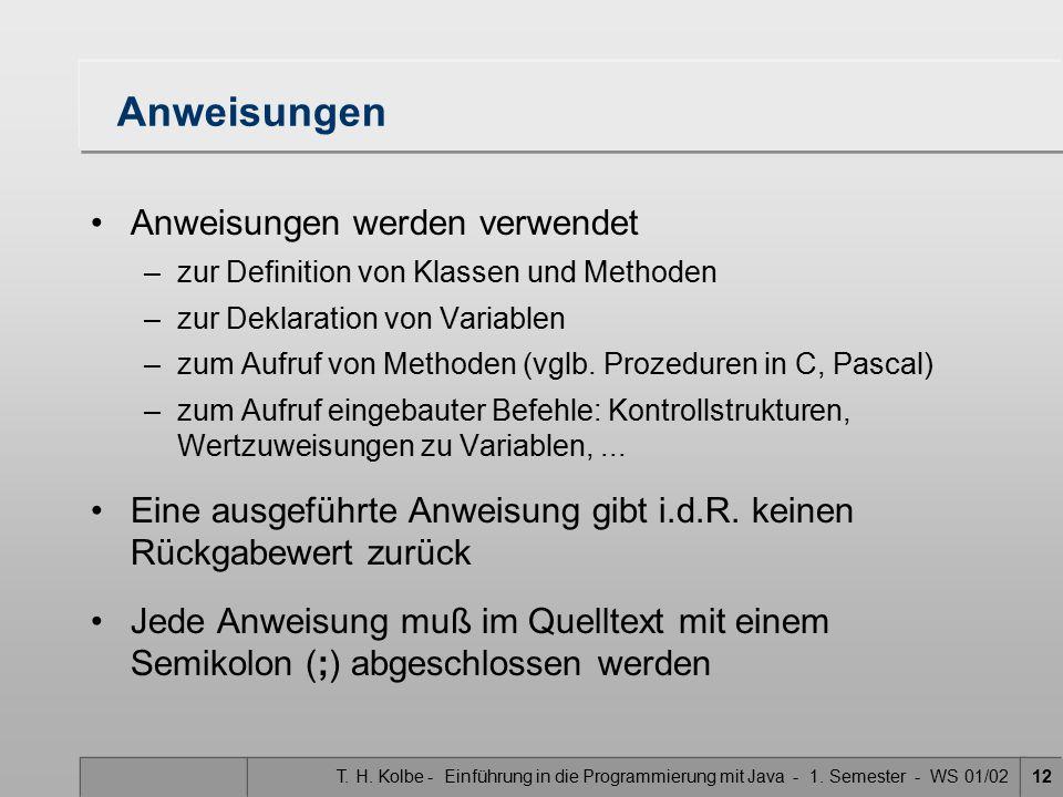 T. H. Kolbe - Einführung in die Programmierung mit Java - 1. Semester - WS 01/0212 Anweisungen Anweisungen werden verwendet –zur Definition von Klasse