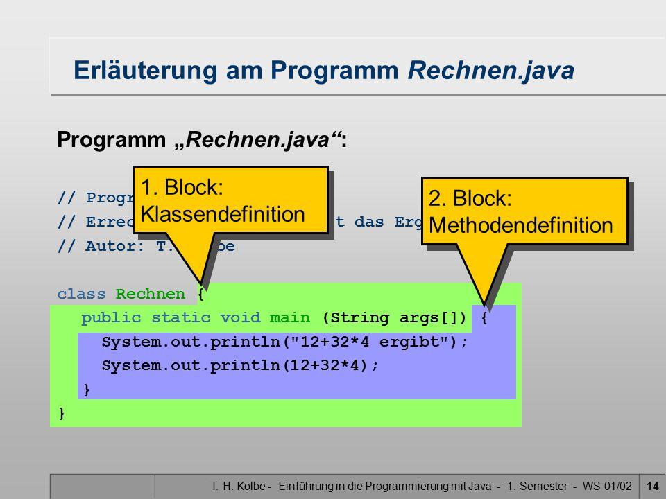 """T. H. Kolbe - Einführung in die Programmierung mit Java - 1. Semester - WS 01/0214 Programm """"Rechnen.java"""": // Programm Rechnen.java // Errechnet 12+3"""