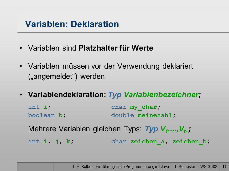 T. H. Kolbe - Einführung in die Programmierung mit Java - 1. Semester - WS 01/0215 Variablen: Deklaration Variablen sind Platzhalter für Werte Variabl