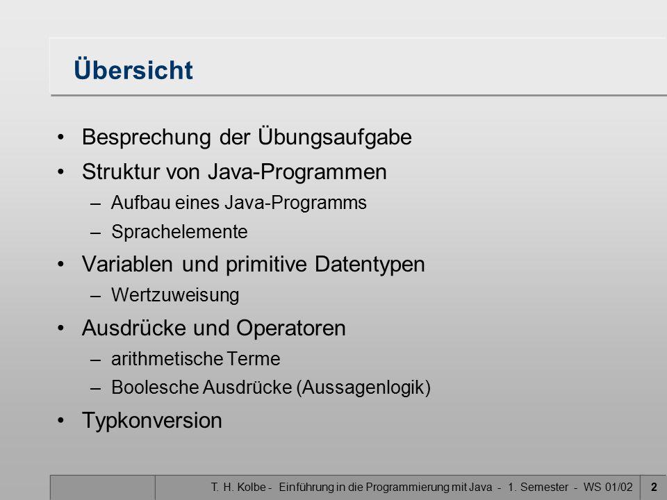 T. H. Kolbe - Einführung in die Programmierung mit Java - 1. Semester - WS 01/022 Übersicht Besprechung der Übungsaufgabe Struktur von Java-Programmen