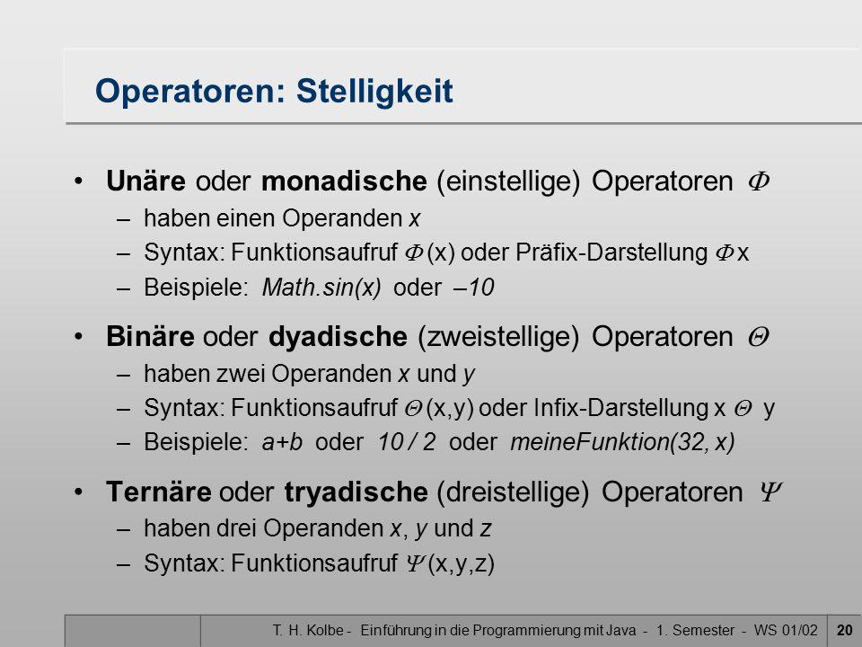 T. H. Kolbe - Einführung in die Programmierung mit Java - 1. Semester - WS 01/0220 Operatoren: Stelligkeit Unäre oder monadische (einstellige) Operato