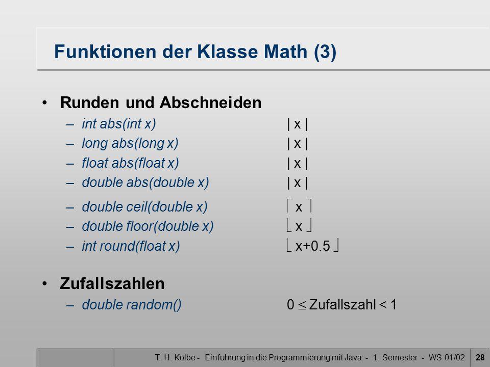 T. H. Kolbe - Einführung in die Programmierung mit Java - 1. Semester - WS 01/0228 Funktionen der Klasse Math (3) Runden und Abschneiden –int abs(int