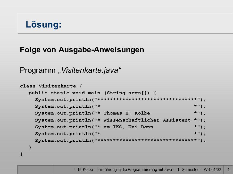 """T. H. Kolbe - Einführung in die Programmierung mit Java - 1. Semester - WS 01/024 Lösung: Folge von Ausgabe-Anweisungen Programm """"Visitenkarte.java"""" c"""