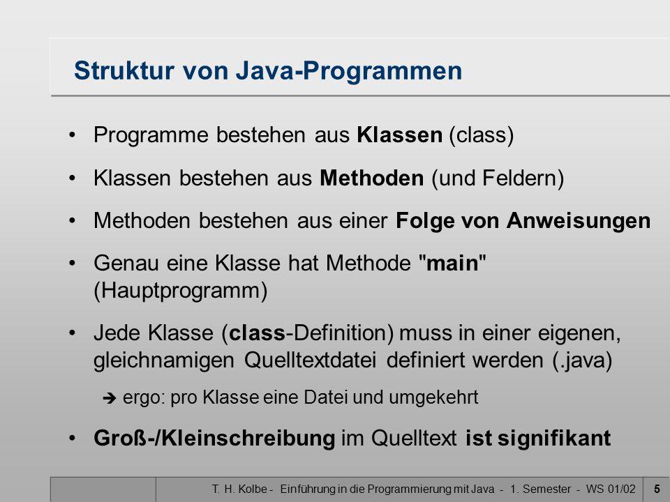 T. H. Kolbe - Einführung in die Programmierung mit Java - 1. Semester - WS 01/025 Struktur von Java-Programmen Programme bestehen aus Klassen (class)