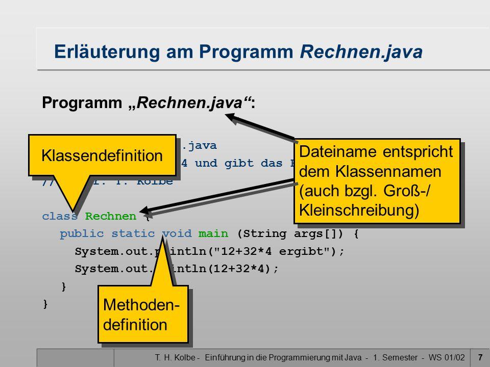 """T. H. Kolbe - Einführung in die Programmierung mit Java - 1. Semester - WS 01/027 Erläuterung am Programm Rechnen.java Programm """"Rechnen.java"""": // Pro"""