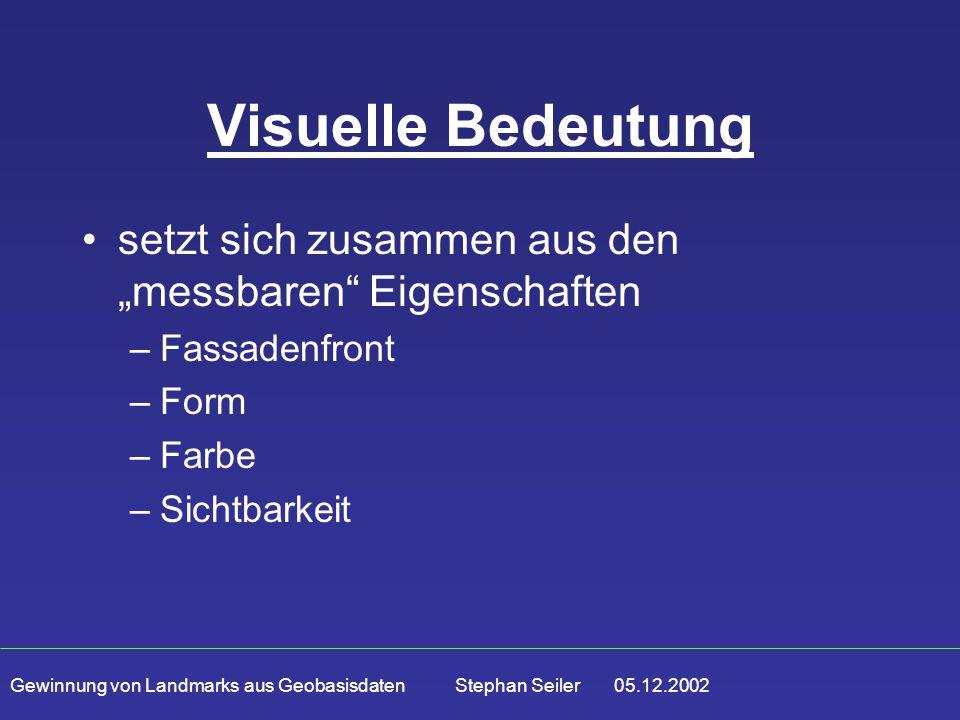 """Gewinnung von Landmarks aus Geobasisdaten Stephan Seiler 05.12.2002 Visuelle Bedeutung setzt sich zusammen aus den """"messbaren Eigenschaften –Fassadenfront –Form –Farbe –Sichtbarkeit"""