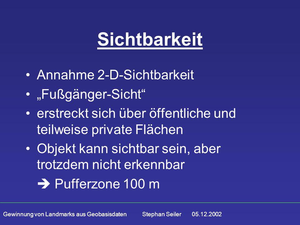 """Gewinnung von Landmarks aus Geobasisdaten Stephan Seiler 05.12.2002 Sichtbarkeit Annahme 2-D-Sichtbarkeit """"Fußgänger-Sicht"""" erstreckt sich über öffent"""